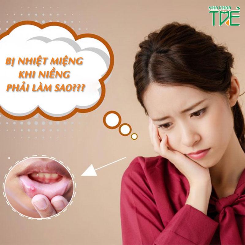 Cách xử lý nhiệt miệng khi niềng răng nhanh chóng, hiệu quả