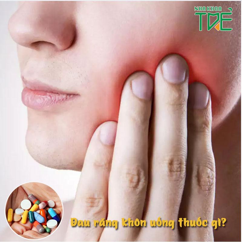 Sưng đau răng khôn uống thuốc gì để giảm đau hiệu quả?
