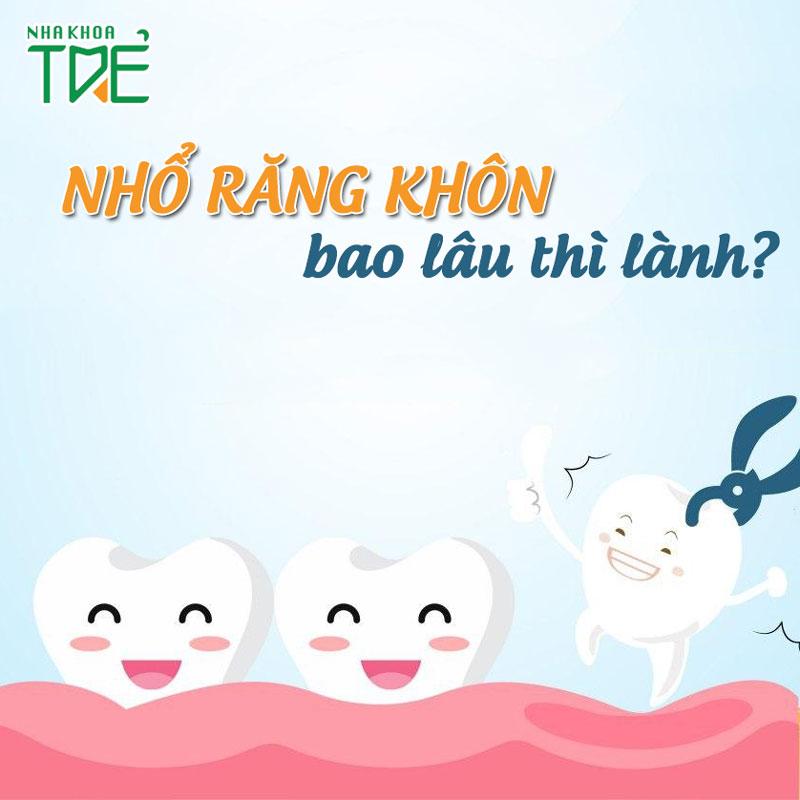 Nhổ răng khôn bao lâu thì lành? Lưu ý giúp nhanh lành thương sau nhổ răng khôn