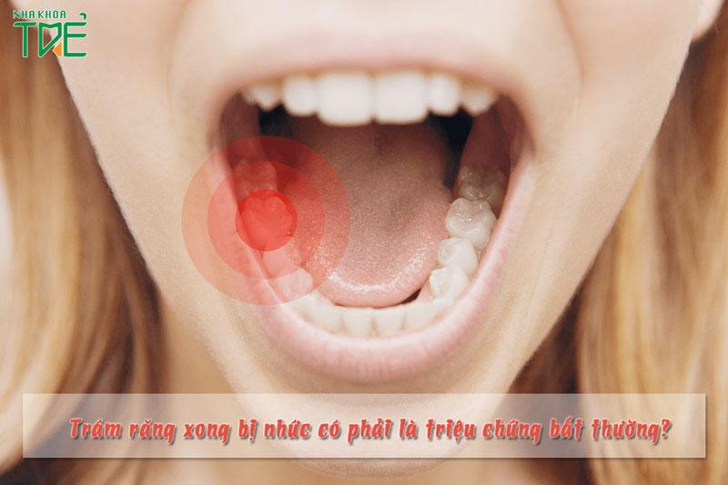 Trám răng xong bị nhức có phải là triệu chứng bất thường?