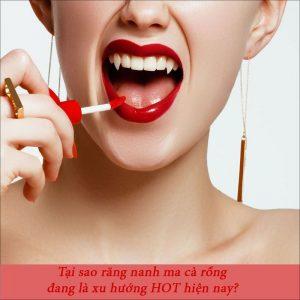 Tại sao răng nanh ma cà rồng lại trở thành xu hướng HOT hiện nay?