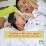 Hôi miệng sau khi ngủ dậy: Nguyên nhân và cách điều trị